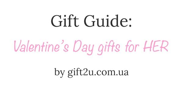 Гид в мире подарков на день Святого Валентина: подарки для НЕЁ